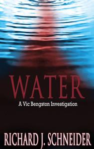 Water, A Vic Bengston Investigation - a novel by Richard J. Schneider